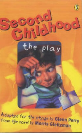 Second Childhood: The Playscript by Morris Gleitzman & Glenn Perry