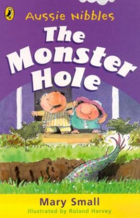 Aussie Nibbles: The Monster Hole by Mary Small