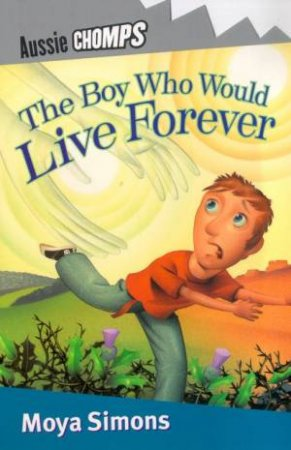 Aussie Chomps: The Boy Who Would Live Forever by Moya Simons