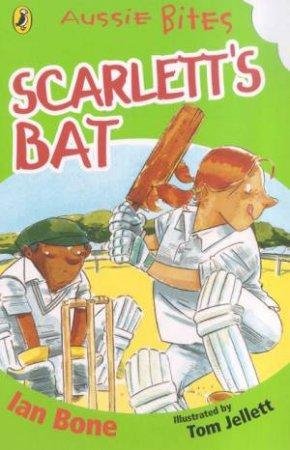 Aussie Bites: Scarlett's Bat by Ian Bone