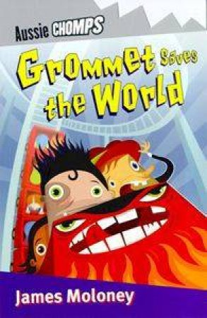 Aussie Chomps: Grommet Saves The World by James Moloney