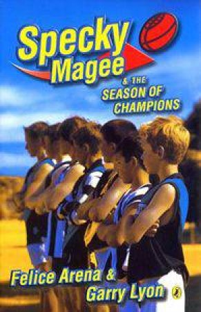 Specky Magee And The Season Of Champions by Felice Arena & Garry Lyon