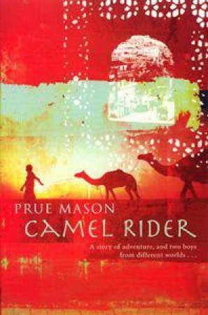 "camel rider prue mason essay Lost in the desert, adam meets walid, an abused camel boy who is on the run prue mason's ""camel rider"" is one of those treats the story."