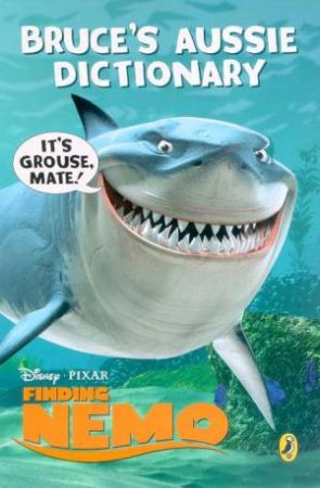 Finding Nemo: Bruce's Aussie Dictionary: It's Grouse, Mate! by Various