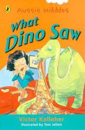 Aussie Nibbles: What Dino Saw by Victor Kelleher
