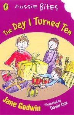 Aussie Bites: The Day I Turned Ten by Jane Godwin