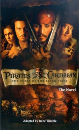 Pirates Of The Caribbean: The Curse Of The Black Pearl: The Novel by Irene Trimble