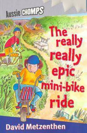 Aussie Chomps: The Really Really Epic Mini-Bike Ride by David Metzenthen