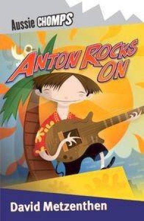 Aussie Chomps: Anton Rocks On by David Metzenthen