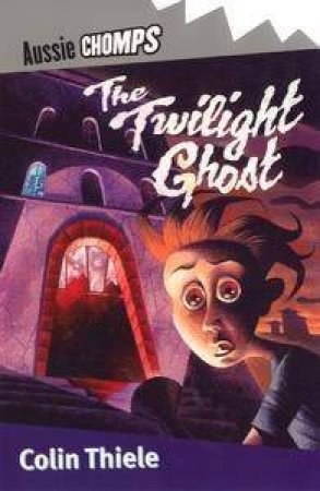 Aussie Chomps: The Twilight Ghost by Colin Thiele