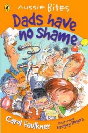 Aussie Bites: Dads Have No Shame by Carol Faulkner