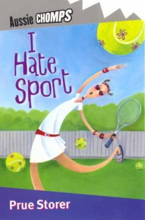 Aussie Chomps: I Hate Sport by Prue Storer