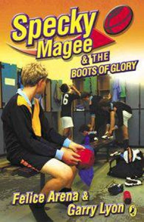 Specky Magee And The Boots Of Glory by Felice Arena & Garry Lyon