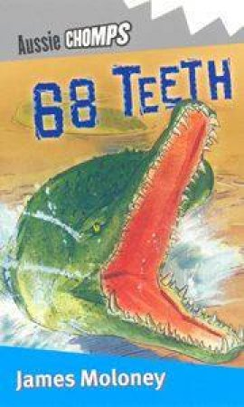 Aussie Chomps: 68 Teeth by James Moloney