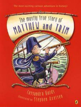 The Mostly True Story Of Matthew & Trim by Cassandra Golds & Stephen Axelsen