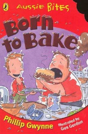 Aussie Bites: Born To Bake by Phillip Gwynne