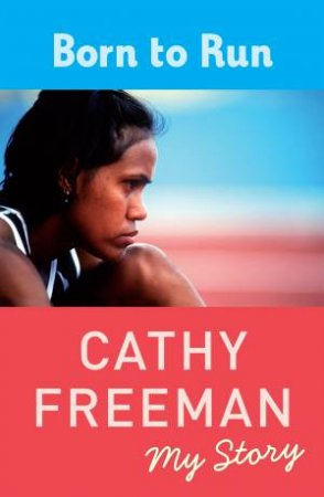 Born To Run: My Story (Young Readers Edition) by Cathy Freeman