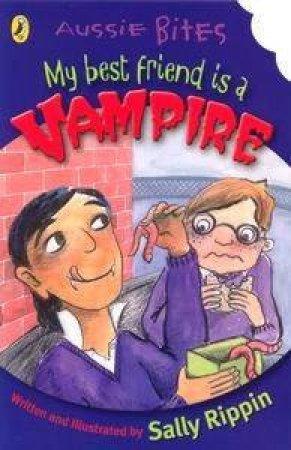 Aussie Bites: My Best Friend Is A Vampire by Sally Rippin