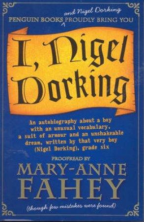 I, Nigel Dorking by Mary-Anne Fahey