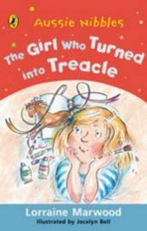 Aussie Nibbles: The Girl Who Turned Into Treacle by Lorraine Marwood