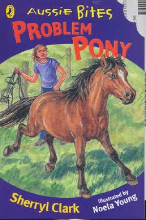 Aussie Bites: Problem Pony by Sherryl Clark