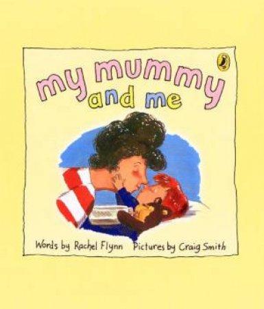 My Mummy And Me by Rachel Flynn & Craig Smith
