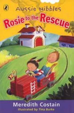 Aussie Nibbles: Rosie To The Rescue by Meredith Costain