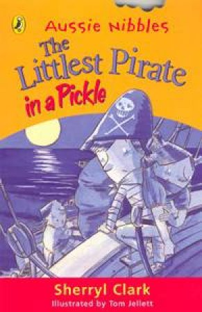 The Littlest Pirate In A Pickle by Sherryl Clark & Tom Jellett