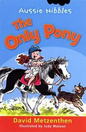 Aussie Nibbles: The Only Pony by David Metzenthen