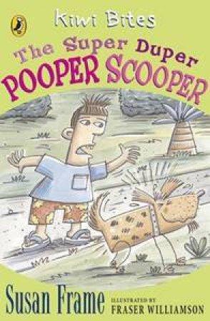 Kiwi Bites: The Super Dooper Pooper Scooper by Susan Frame
