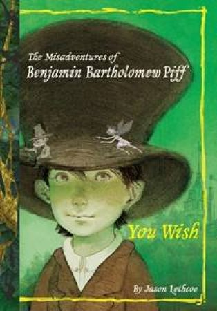 The Misadventures Of Benjamin Bartholomew Piff: You Wish by Jason Lethcoe