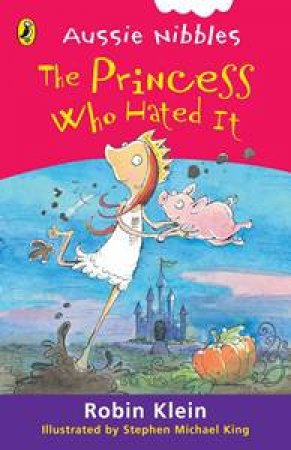 The Princess Who Hated It: Aussie Nibbles by Robin Klein