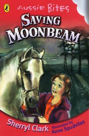 Saving Moonbeam: Aussie Bites by Sherryl Clark