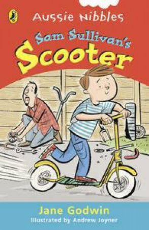 Aussie Nibbles: Sam Sullivan's Scooter by Jane Godwin
