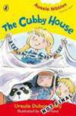 Aussie Nibbles: The Cubby House by Ursula Dubosarsky