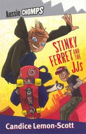 Aussie Chomps: Stinky Ferret And The JJ by Candice Lemon-Scott