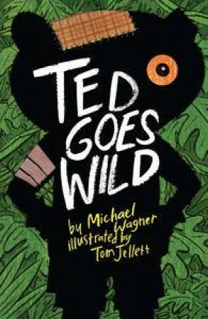 Ted Goes Wild by Michael Wagner