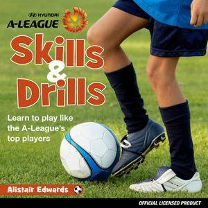 A-League Skills and Drills by Alistair Edwards