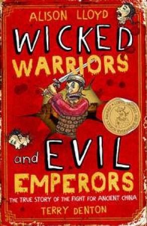 Wicked Warriors and Evil Emperors: The True Story of the Fight for Ancient China by Alison Lloyd