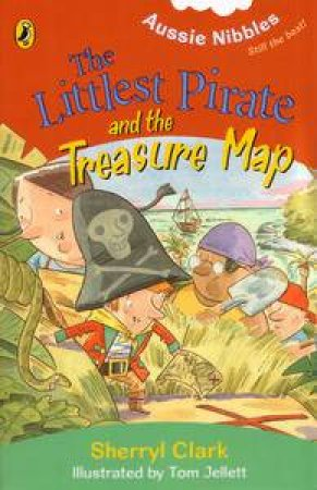 Aussie Nibbles: Littlest Pirate and the Treasure Map by Sherryl Clark
