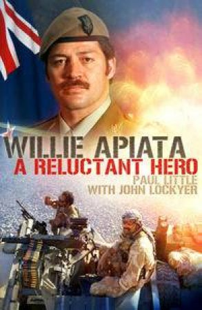 Willie Apiata: A Reluctant Hero by Paull Little & John Lockyer