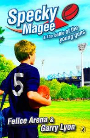 Specky Magee and the Battle of the Young Guns by Felice Arena & Garry Lyon