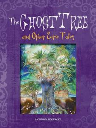 Ghost Tree and Other Eerie Tales by Anthony Holcroft