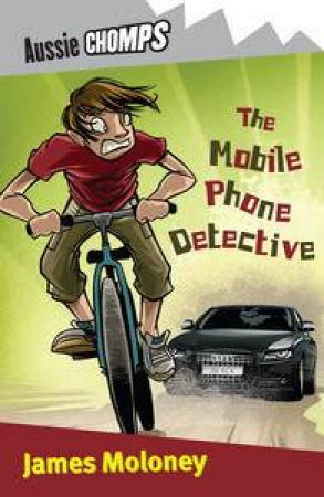 Aussie Chomps: The Mobile Phone Detective by James Moloney