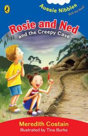 Aussie Nibbles: Rosie and Ned and the Creepy Cave by Meredith Costain
