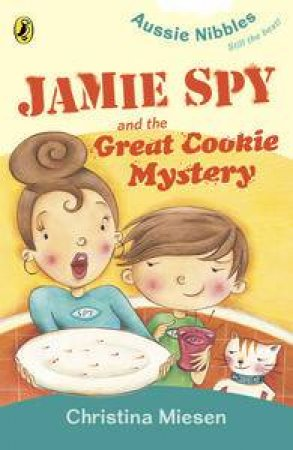 Aussie Nibbles: Jamie Spy and the Great Cookie Mystery by Christina Miesen