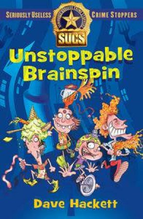 Unstoppable Brainspin: Slightly Useless Crime Stoppers by Dave Hackett