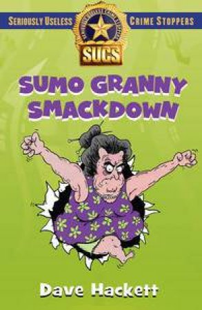 Sumo Granny Smackdown: Seriously Useless Crime Stoppers by Dave Hackett