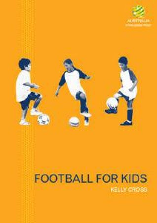 Football for Kids: FFA Coaching Manual by Kelly Cross