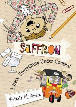 Saffron: I Have Everything Under Control by Victoria Azaro
